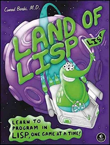 Land of Lisp: Learn to Program Lisp, One Game at a...