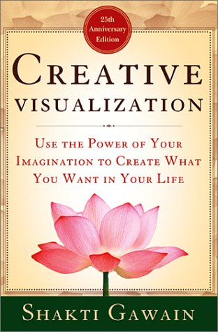 Creative Visualization: Use the Power of Your Imag...