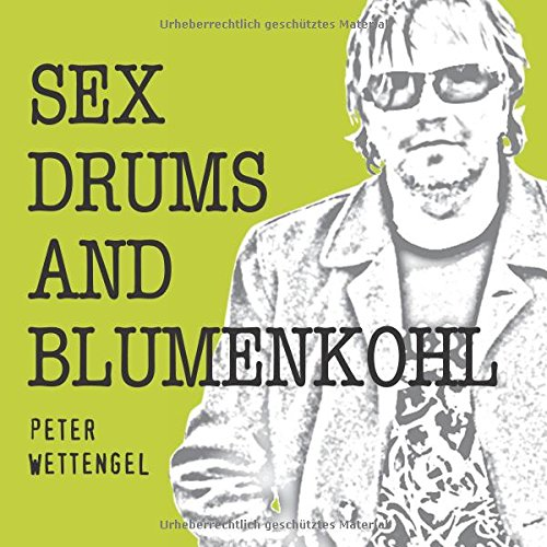 Sex,Drums and Blumenkohl