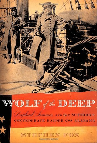 Wolf of the Deep: Raphael Semmes and the Notorious...