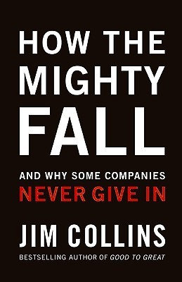 How The Mighty Fall: And Why Some Companies Never ...