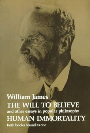 The Will to Believe, Human Immortality and Other Essays in Popular Philosophy