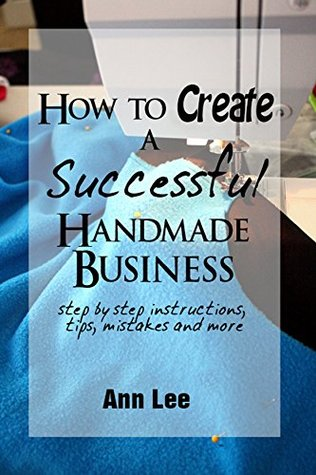 Craft Business for Beginners: How to Create a Successful Handmade Business (Start Bussiness and Make Money Book 1)