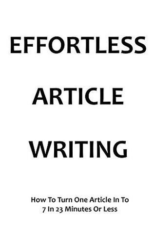 Effortless Article Writing: How To Turn One Article In To 7 In 23 Minutes Or Less
