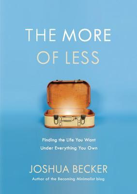 The More of Less: Finding the Life You Want Under ...