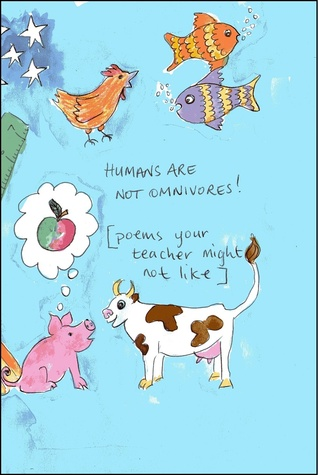 Humans Are Not Omnivores!: [poems your teacher might not like]