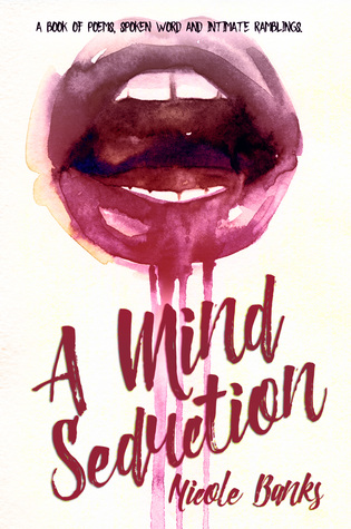 A Mind Seduction: A book of Poems, Spoken word andIntimate Ramblings