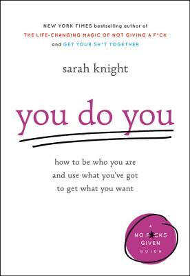 You Do You: How to Be Who You Are and Use What You...